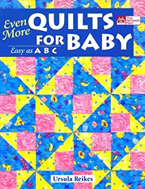 Even More Quilts for Baby: Easy as ABC 9781564772824
