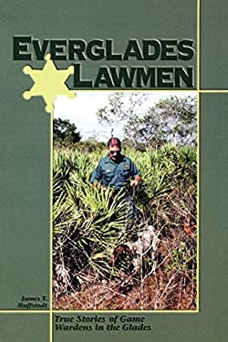 Everglades Lawmen: True Stories of Game Wardens in the Glades 9781561641925