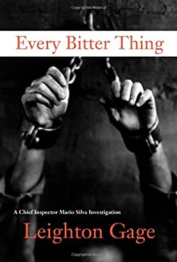 Every Bitter Thing: A Chief Inspector Mario Silva Investigation 9781569478455