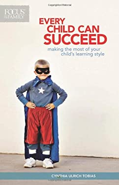 Every Child Can Succeed: Making the Most of Your Child's Learning Style 9781561797080