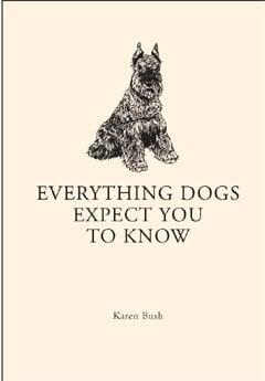 Everything Dogs Expect You to Know 9781561486243