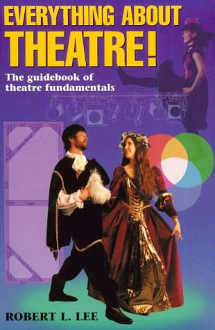Everything about Theatre!: A Comprehensive Survey about the Arts and Crafts of the Stage 9781566080194