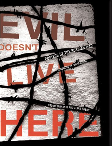Evil Doesn't Live Here: Posters from the Bosnian War 9781568982687