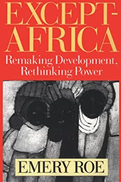 Except-Africa: Remaking Development, Rethinking Power 9781560003991