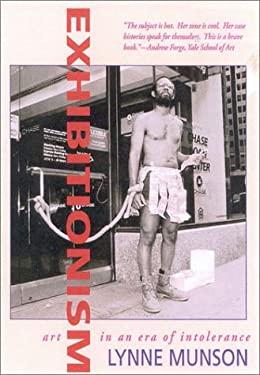 Exhibitionism: Art in an Era of Intolerance 9781566633994
