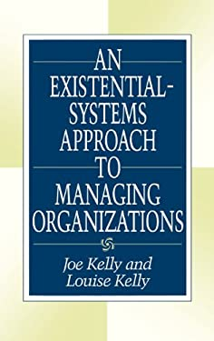 An Existential-Systems Approach to Managing Organizations 9781567200355