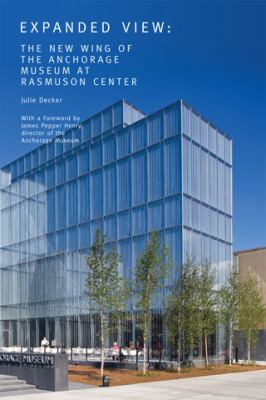 Expanded View: The New Wing of the Anchorage Museum at Rasmuson Center 9781568988924