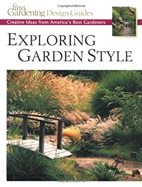 Exploring Garden Style: Creative Ideas from America's Best Gardeners 9781561584741