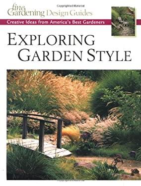 Exploring Garden Style: Creative Ideas from America's Best Gardeners