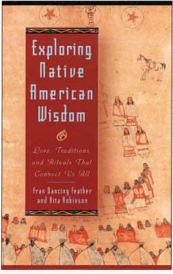 Exploring Native American Wisdom: Lore, Traditions, and Rituals That Connect Us All 9781564146250