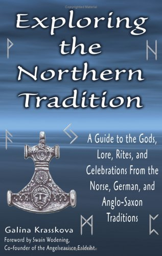 Exploring the Northern Tradition: A Guide to the Gods, Lore, Rites, and Celebrations from the Norse, German, and Anglo-Saxon Traditions 9781564147912