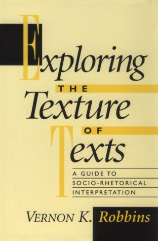 Exploring the Texture of Texts: A Guide to Socio-Rhetorical Interpretations 9781563381836