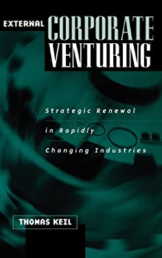 External Corporate Venturing: Strategic Renewal in Rapidly Changing Industries 9781567204643