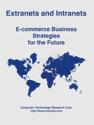 Extranets and Intranets: E-Commerce Business Strategies for the Future 9781566070546