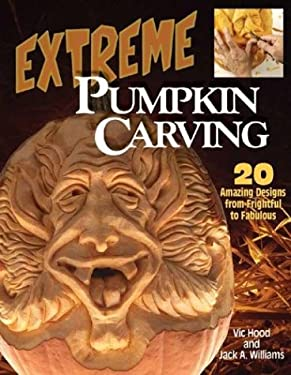Extreme Pumpkin Carving: 20 Amazing Designs from Frightful to Fabulous 9781565232136