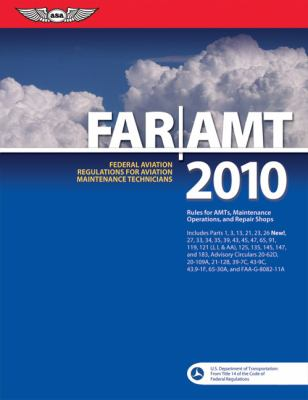 FAR/AMT 2010: Federal Aviation Regulations for Aviation Maintenance Technicians 9781560277460