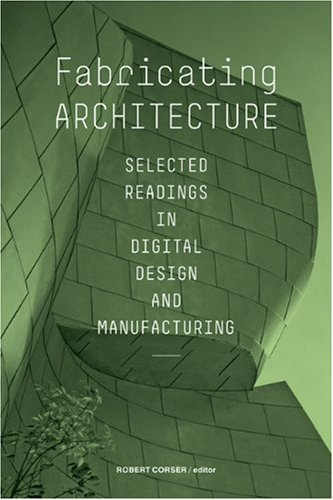 Fabricating Architecture: Selected Readings in Digital Design and Manufacturing 9781568988894