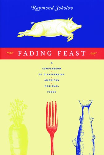 Fading Feast: A Compendium of Disappearing American Regional Foods 9781567920376