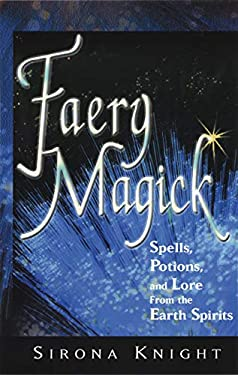 Faery Magick: Spells, Potions, and Lore from the Earth Spirits 9781564145956