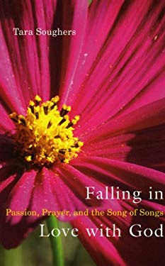 Falling in Love with God: Passion, Prayer, and the Song of Songs 9781561012640