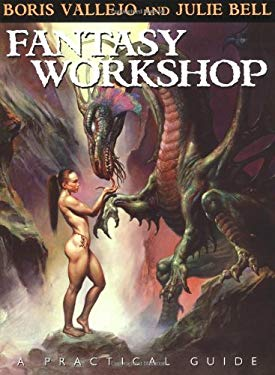 Fantasy Workshop: A Practical Guide: The Painting Techniques of Boris Vallejo and Julie Bell 9781560254867