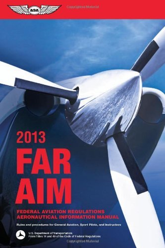 Far/Aim 2013: Federal Aviation Regulations/Aeronautical Information Manual 9781560279273