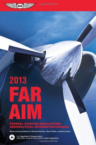 Far/Aim 2013: Federal Aviation Regulations/Aeronautical Information Manual