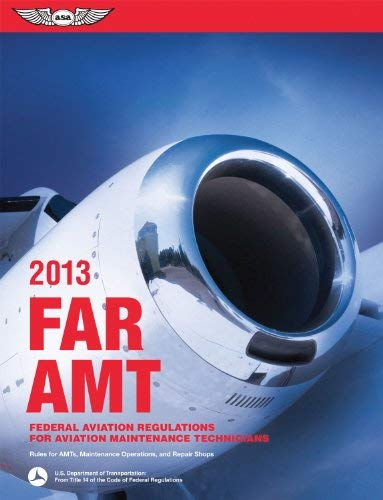 Far/Amt 2013: Federal Aviation Regulations for Aviation Maintenance Technicians 9781560279310
