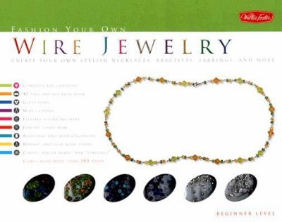 Fashion Your Own Wire Jewelry Kit: Create Your Own Stylish Necklaces, Bracelets, Earrings and More [With 40-Page Project Book and Bead Tray, Organizer 9781560109266