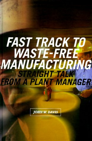 Fast Track to Waste-Free Manufacturing Straight Talk from a Plant Manager 9781563272127