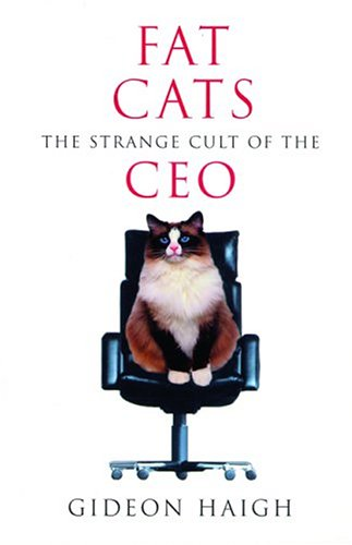 Fat Cats: The Strange Cult of the CEO 9781560256397