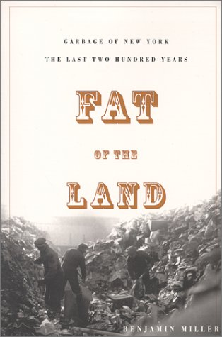 Fat of the Land: Garbage of New York -- The Last Two Hundred Years 9781568581729