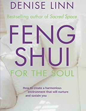 Feng Shui for the Soul: How to Create a Harmonious Environment That Will Nurture and Sustain You 9781561707317