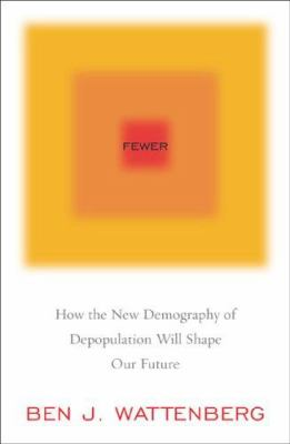 Fewer: How the New Demogrpahy of Depopulation Will Shape Our Future 9781566636063