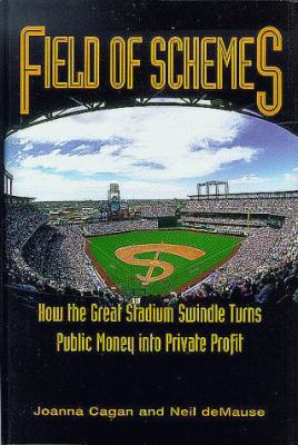 Field of Schemes: How the Great Stadium Swindle Turns Public Money Into Private Profit 9781567511383