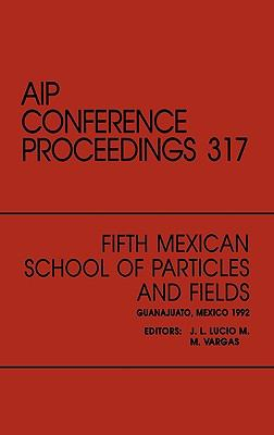 Fifth Mexican School of Paricles and Fields: Proceedings of the Workshop, Guanajuato, Mexico, December 1992 9781563963780