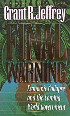 Final Warning: Economic Collapse and the Coming World Government 9781565074798