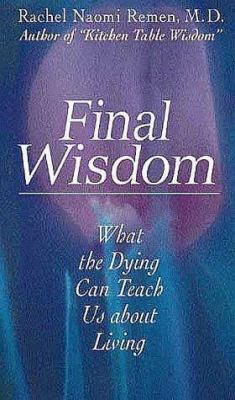 Final Wisdom: What the Dying Can Teach Us about Living 9781564556127