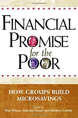 Financial Promise for the Poor: How Groups Build Microsavings 9781565493391
