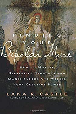 Finding Your Bipolar Muse: How to Master Depressive Droughts and Manic Floods and Access Your Creative Power 9781569243404
