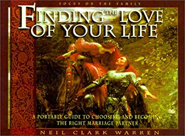 Finding the Love of Your Life: A Portable Guide to Choosing and Becoming the Right Marriage Partner 9781562925581