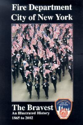 Fire Department City of New York: The Bravest; An Illustrated History 1865-2002 9781563118326