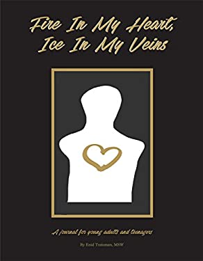 Fire in My Heart, Ice in My Veins : A Journal for Teenager Experiencing a Loss