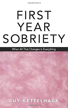 First Year Sobriety: When All That Changes Is Everything 9781568382302