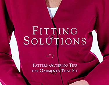 Fitting Solutions: Pattern-Altering Tips for Garments That Fit 9781561581108