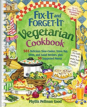 Fix-It and Forget-It Vegetarian Cookbook: 565 Delicious Slow-Cooker, Stove-Top, Oven, and Salad Recipes, Plus 50 Suggested Menus 9781561487547