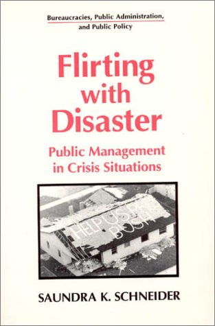 Flirting with Disaster: Public Management in Crisis Situations 9781563245718