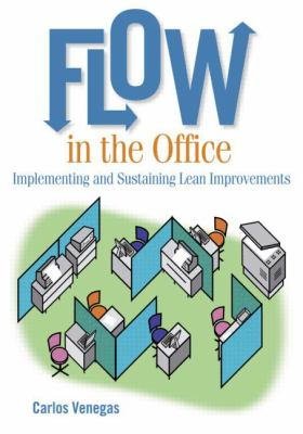 Flow in the Office: Implementing and Sustaining Lean Improvements 9781563273612