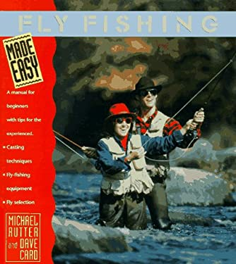 Fly Fishing Made Easy: A Manual for Beginners with Tips for the Experienced 9781564403551