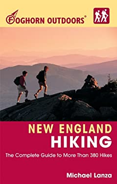 Foghorn Outdoors New England Hiking: The Complete Guide to More Than 380 Hikes 9781566915892